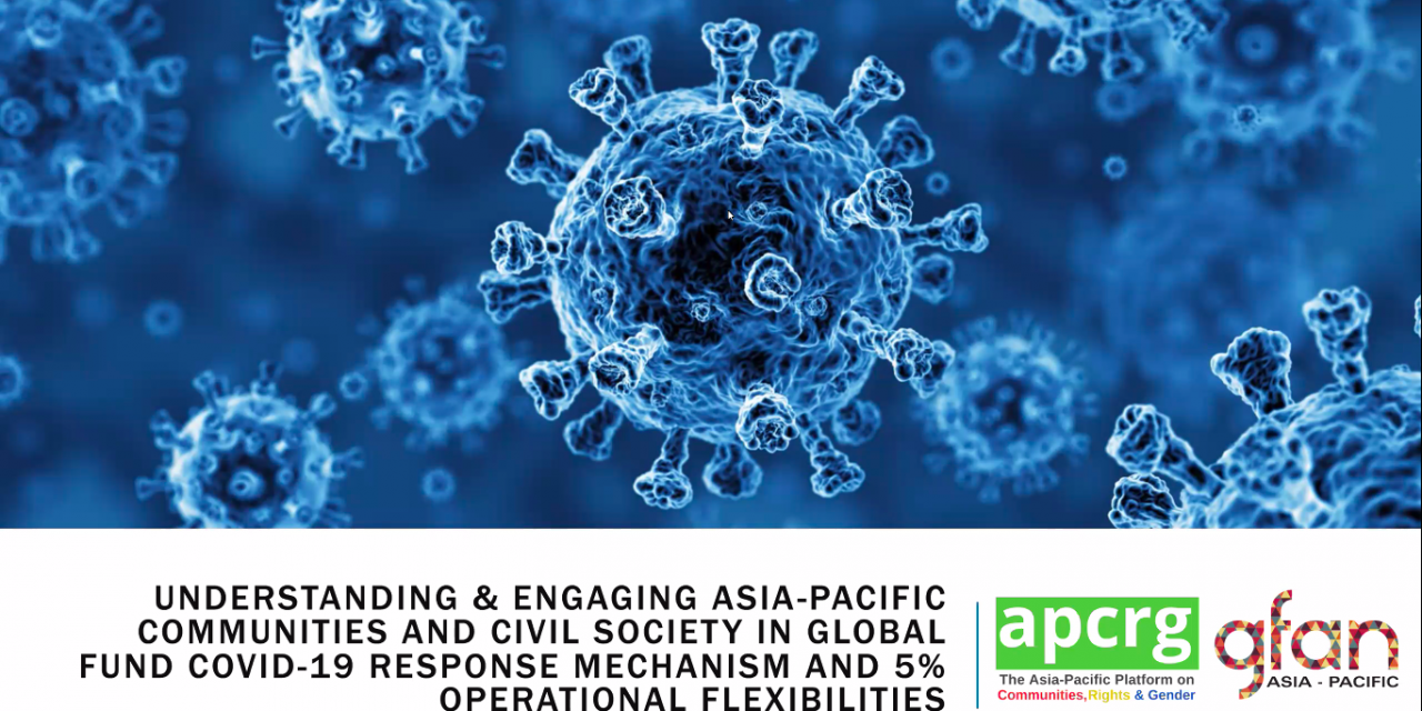 Understanding & Engaging Asia-Pacific Communities & Civil Society in Global Fund COVID-19 Response Mechanism and 5% Operational Flexibilities