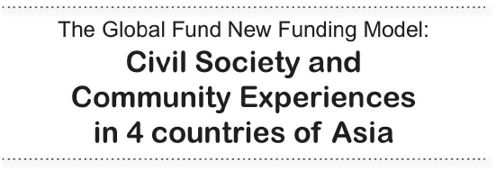 Global Fund New Funding Model: Civil Society and Community Experience in 4 Countries of Asia